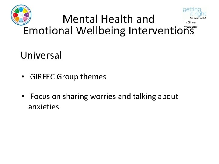 Mental Health and Emotional Wellbeing Interventions in Girvan Academy Universal • GIRFEC Group themes