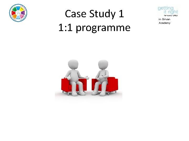 Case Study 1 1: 1 programme in Girvan Academy