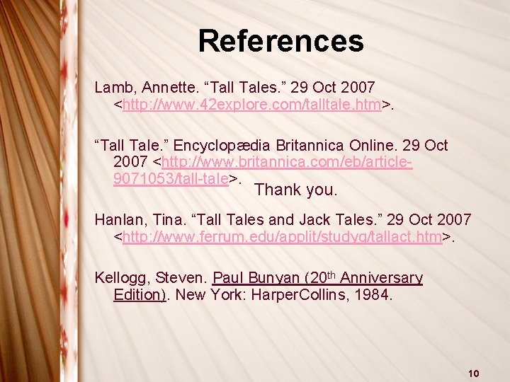 "References Lamb, Annette. ""Tall Tales. "" 29 Oct 2007 <http: //www. 42 explore. com/talltale."