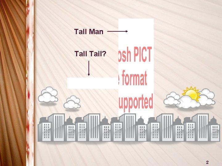 Tall Man Tall Tail? 2