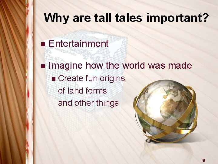 Why are tall tales important? n Entertainment n Imagine how the world was made