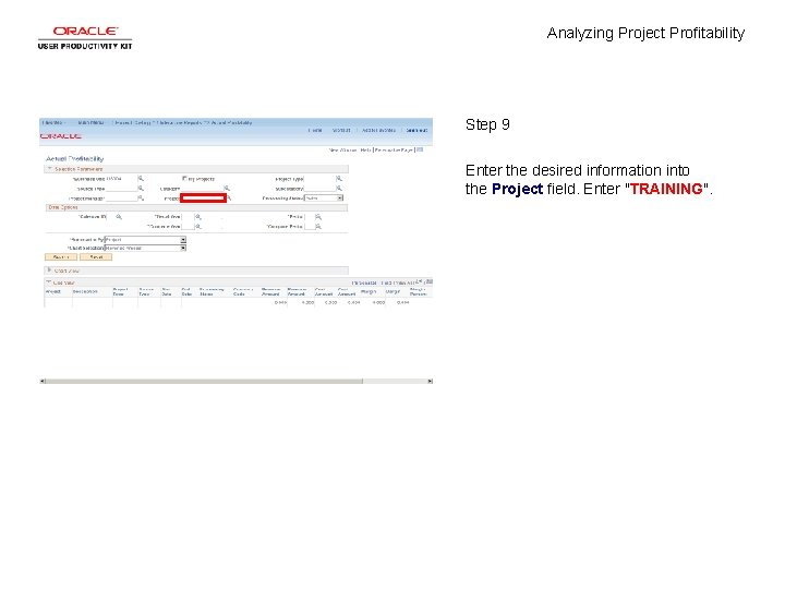 Analyzing Project Profitability Step 9 Enter the desired information into the Project field. Enter