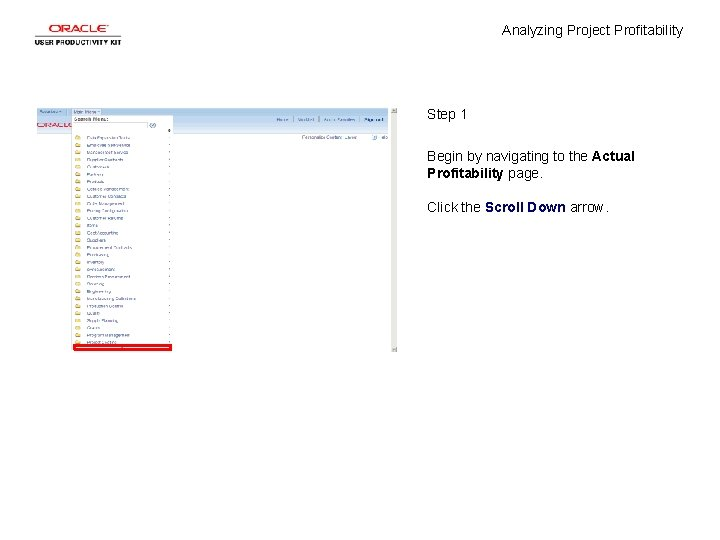 Analyzing Project Profitability Step 1 Begin by navigating to the Actual Profitability page. Click