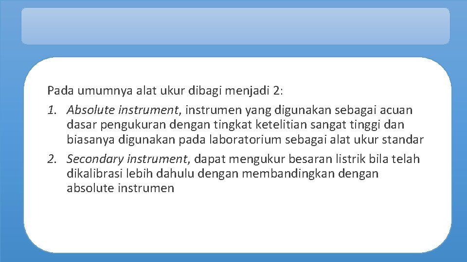 Pada umumnya alat ukur dibagi menjadi 2: 1. Absolute instrument, instrumen yang digunakan sebagai