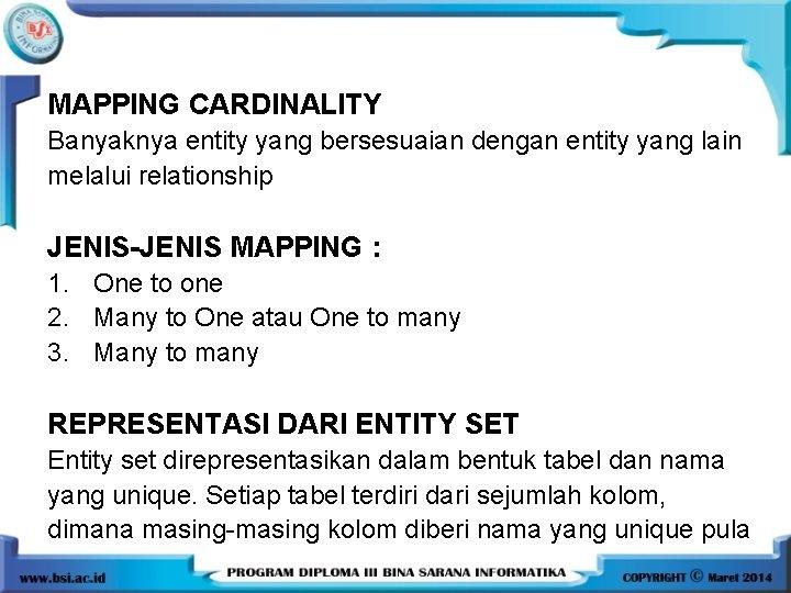 MAPPING CARDINALITY Banyaknya entity yang bersesuaian dengan entity yang lain melalui relationship JENIS-JENIS MAPPING