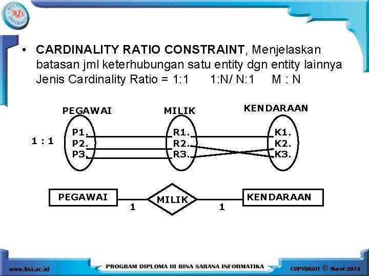 • CARDINALITY RATIO CONSTRAINT, Menjelaskan batasan jml keterhubungan satu entity dgn entity lainnya