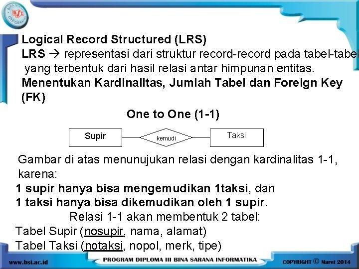 Logical Record Structured (LRS) LRS representasi dari struktur record-record pada tabel-tabel yang terbentuk dari