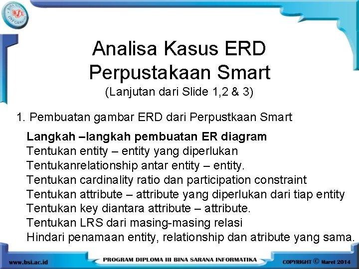 Analisa Kasus ERD Perpustakaan Smart (Lanjutan dari Slide 1, 2 & 3) 1. Pembuatan