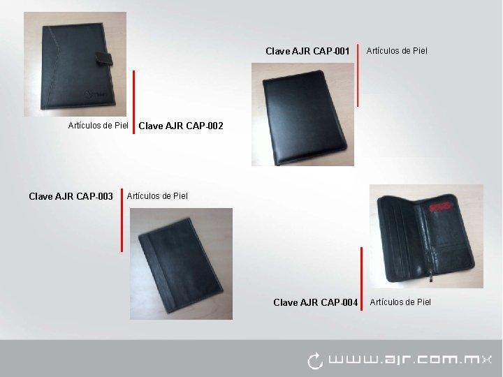 Clave AJR CAP-001 Artículos de Piel Clave AJR CAP-003 Artículos de Piel Clave AJR