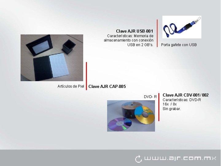 Clave AJR USB-001 Características: Memoria de almacenamiento conexión USB en 2 GB's. Artículos de