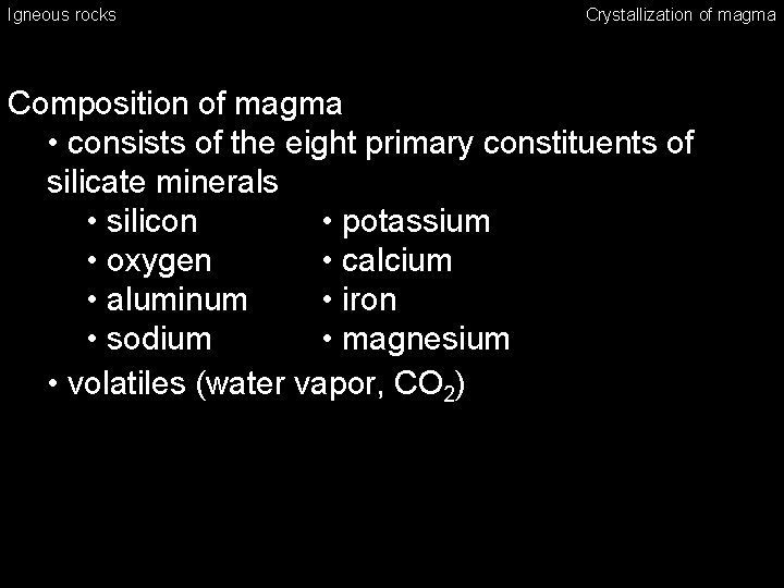 Igneous rocks Crystallization of magma Composition of magma • consists of the eight primary