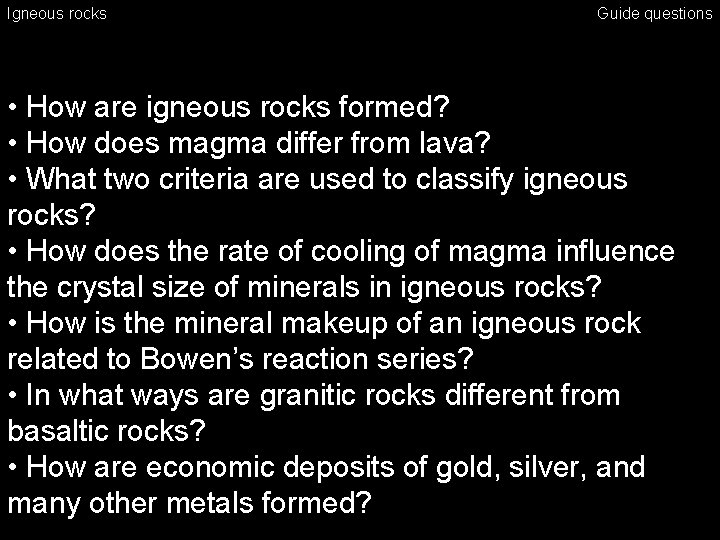 Igneous rocks Guide questions • How are igneous rocks formed? • How does magma