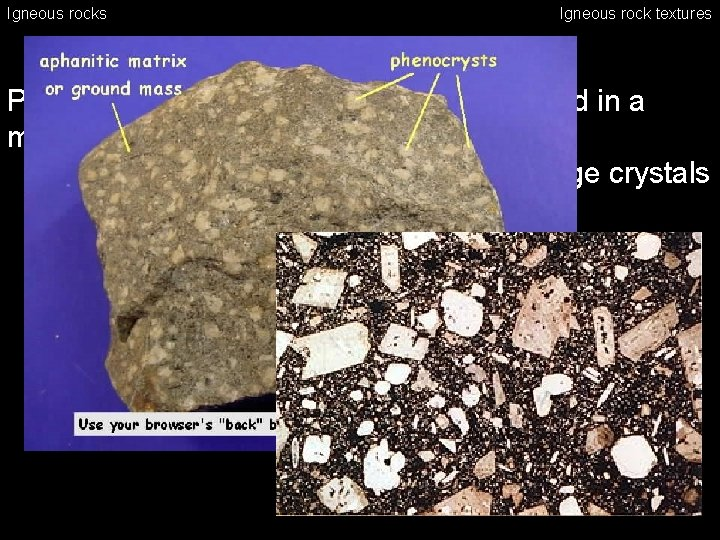 Igneous rocks Igneous rock textures Porphyritic rocks – large crystals embedded in a matrix