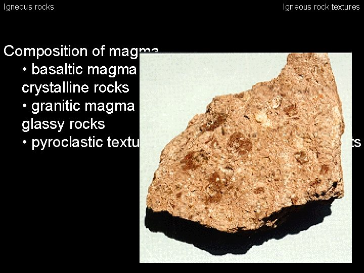 Igneous rocks Igneous rock textures Composition of magma • basaltic magma (very fluid) –