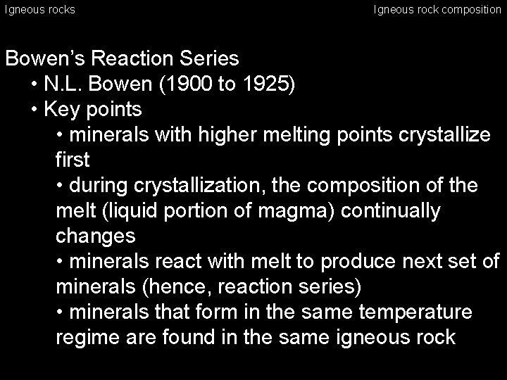 Igneous rocks Igneous rock composition Bowen's Reaction Series • N. L. Bowen (1900 to