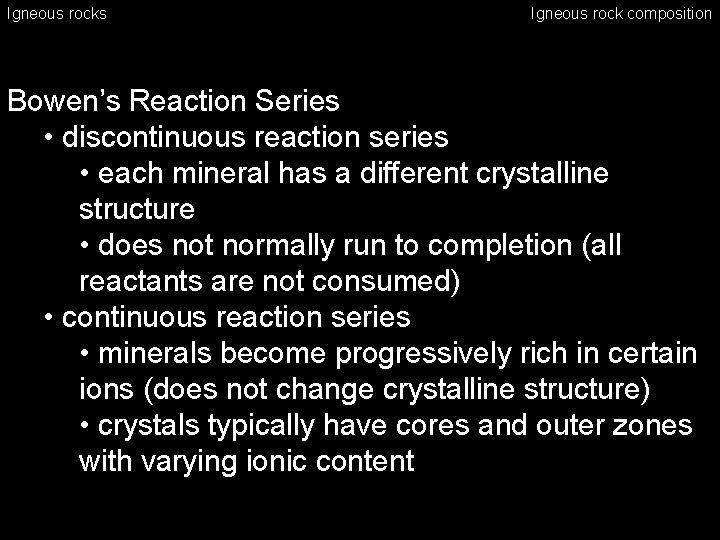 Igneous rocks Igneous rock composition Bowen's Reaction Series • discontinuous reaction series • each