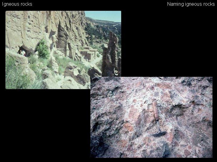 Igneous rocks Naming igneous rocks