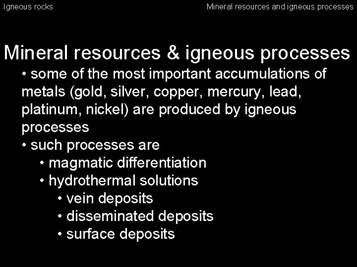 Igneous rocks Mineral resources and igneous processes Mineral resources & igneous processes • some