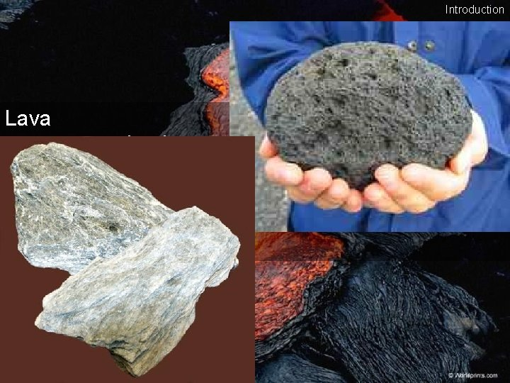 Igneous rocks Introduction Lava • magma that has reached the surface • extrusive or