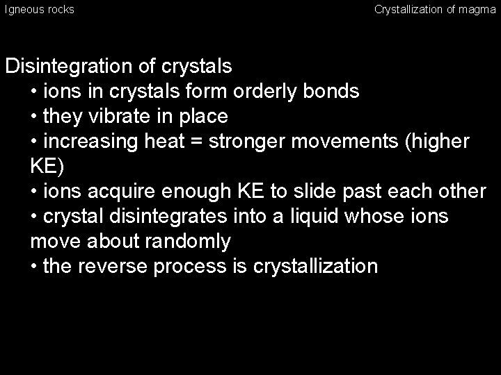 Igneous rocks Crystallization of magma Disintegration of crystals • ions in crystals form orderly