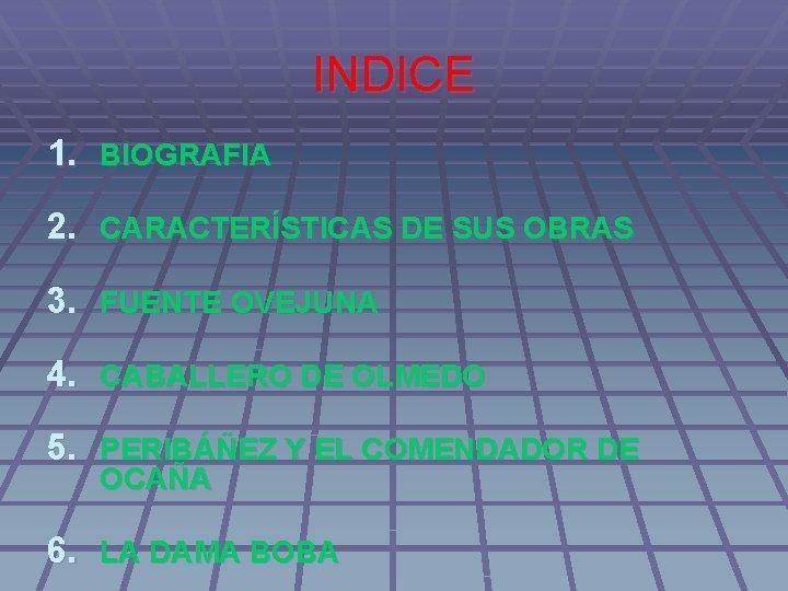 INDICE 1. BIOGRAFIA 2. CARACTERÍSTICAS DE SUS OBRAS 3. FUENTE OVEJUNA 4. CABALLERO DE