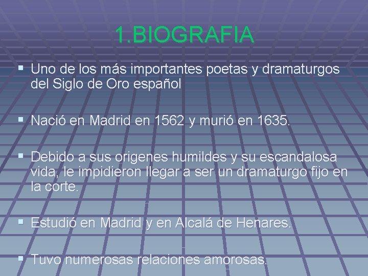1. BIOGRAFIA § Uno de los más importantes poetas y dramaturgos del Siglo de