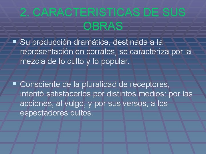 2. CARACTERISTICAS DE SUS OBRAS § Su producción dramática, destinada a la representación en
