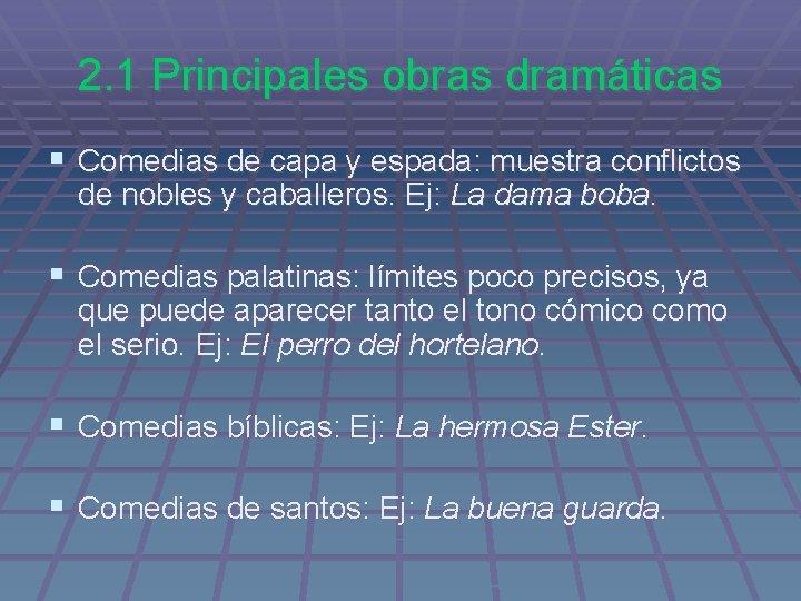 2. 1 Principales obras dramáticas § Comedias de capa y espada: muestra conflictos de