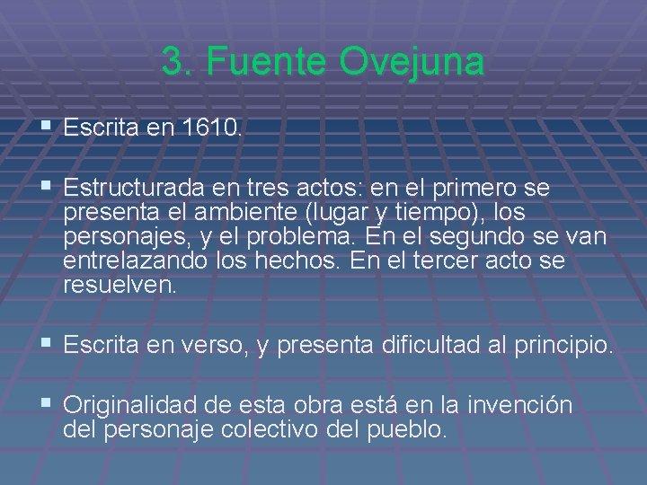3. Fuente Ovejuna § Escrita en 1610. § Estructurada en tres actos: en el