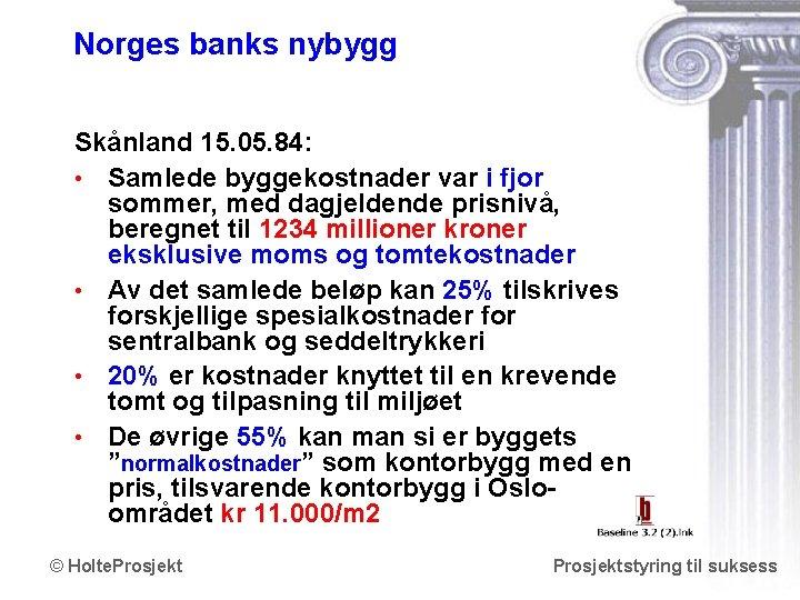 Norges banks nybygg Skånland 15. 05. 84: • Samlede byggekostnader var i fjor sommer,