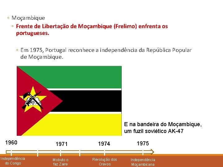 ◦ Moçambique ◦ Frente de Libertação de Moçambique (Frelimo) enfrenta os portugueses. ◦ Em