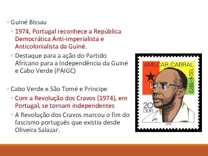 ◦ Guiné Bissau ◦ 1974, Portugal reconhece a República Democrática Anti-imperialista e Anticolonialista da