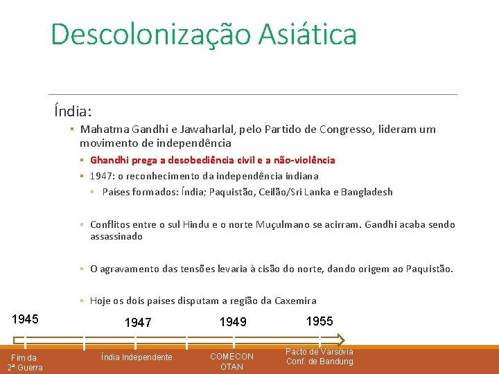 Descolonização Asiática Índia: ▪ Mahatma Gandhi e Jawaharlal, pelo Partido de Congresso, lideram um
