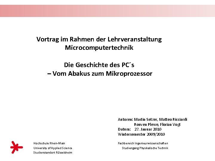 Vortrag im Rahmen der Lehrveranstaltung Microcomputertechnik Die Geschichte des PC´s – Vom Abakus zum