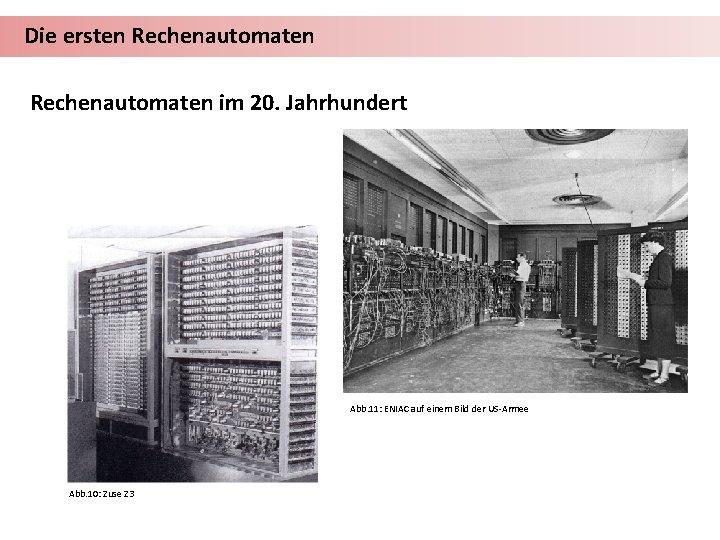 Die ersten Rechenautomaten im 20. Jahrhundert Abb. 11: ENIAC auf einem Bild der US-Armee