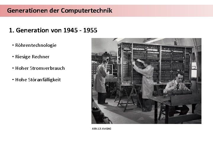 Generationen der Computertechnik 1. Generation von 1945 - 1955 • Röhrentechnologie • Riesige Rechner