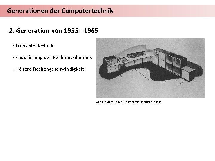 Generationen der Computertechnik 2. Generation von 1955 - 1965 • Transistortechnik • Reduzierung des