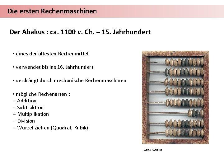 Die ersten Rechenmaschinen Der Abakus : ca. 1100 v. Ch. – 15. Jahrhundert •