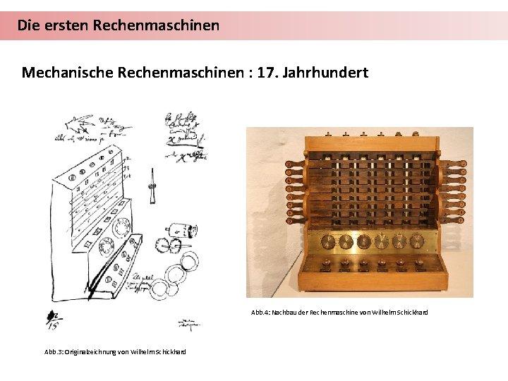 Die ersten Rechenmaschinen Mechanische Rechenmaschinen : 17. Jahrhundert Abb. 4: Nachbau der Rechenmaschine von