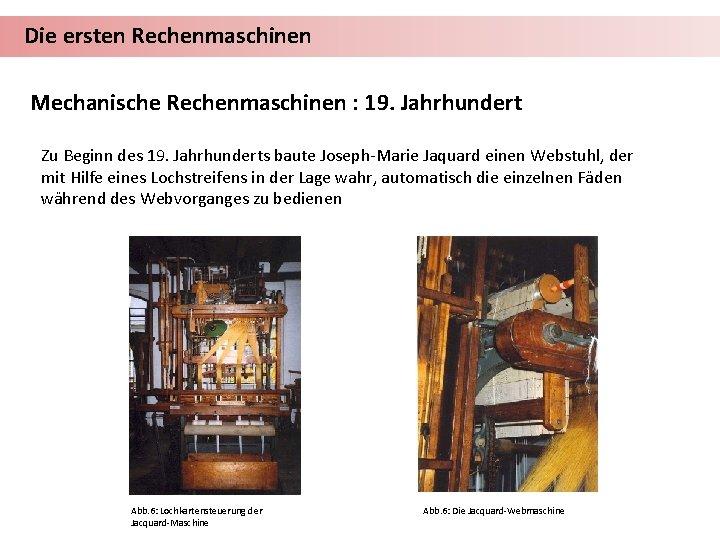 Die ersten Rechenmaschinen Mechanische Rechenmaschinen : 19. Jahrhundert Zu Beginn des 19. Jahrhunderts baute