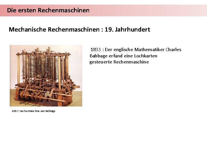 Die ersten Rechenmaschinen Mechanische Rechenmaschinen : 19. Jahrhundert 1833 : Der englische Mathematiker Charles