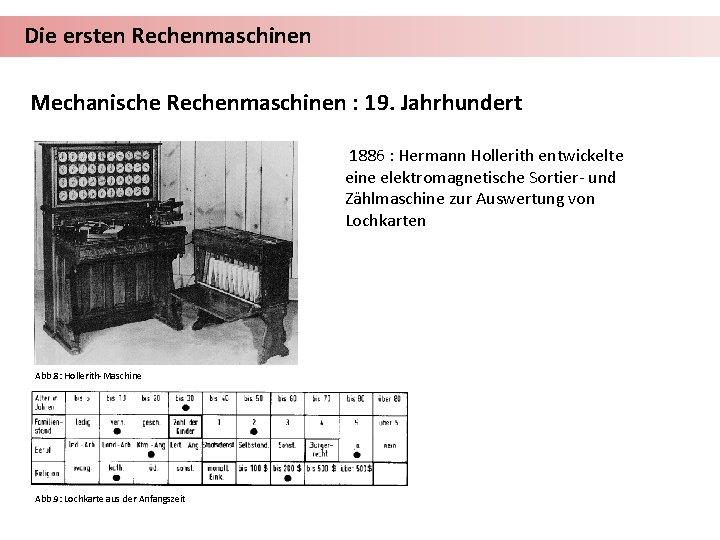 Die ersten Rechenmaschinen Mechanische Rechenmaschinen : 19. Jahrhundert 1886 : Hermann Hollerith entwickelte eine