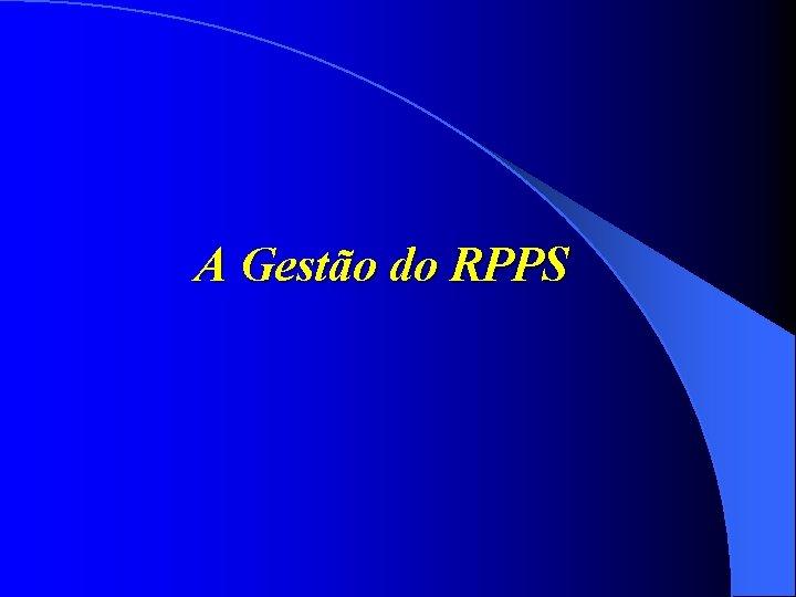 A Gestão do RPPS