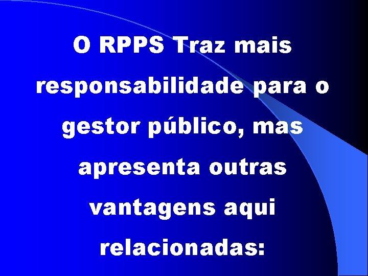 O RPPS Traz mais responsabilidade para o gestor público, mas apresenta outras vantagens aqui