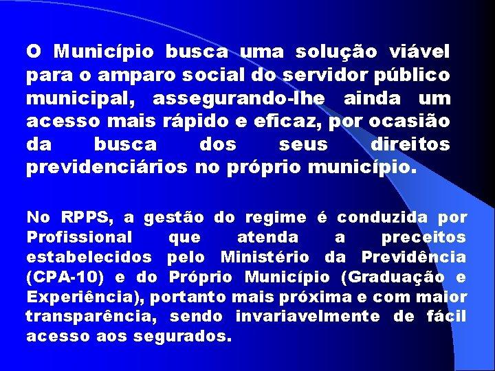 O Município busca uma solução viável para o amparo social do servidor público municipal,