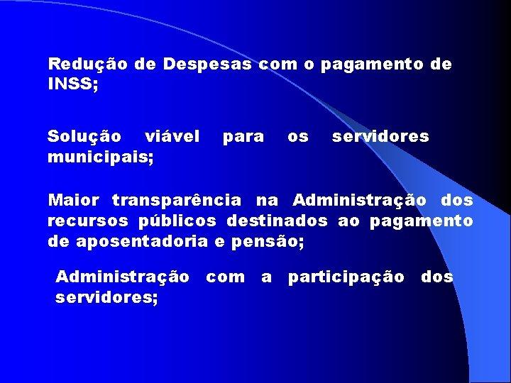 Redução de Despesas com o pagamento de INSS; Solução viável municipais; para os servidores