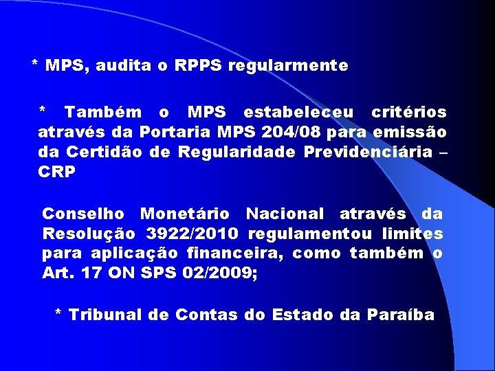 * MPS, audita o RPPS regularmente * Também o MPS estabeleceu critérios através da