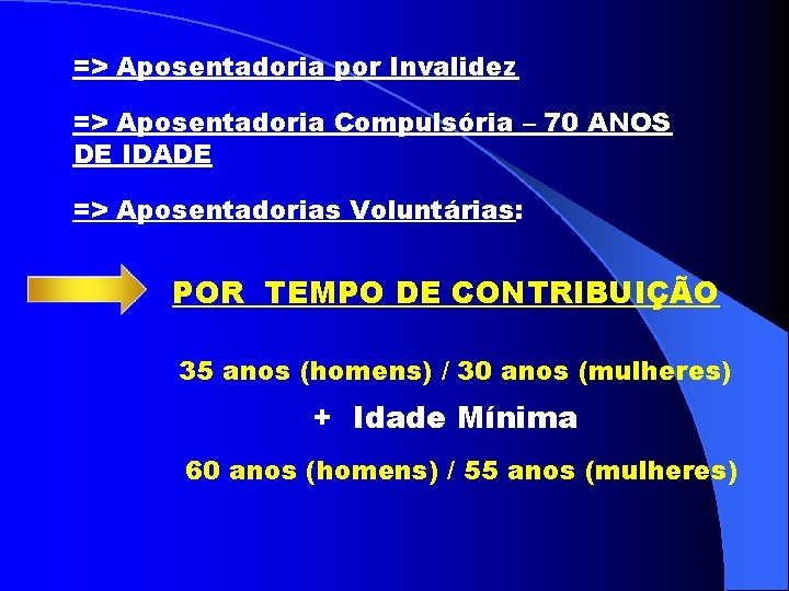 => Aposentadoria por Invalidez => Aposentadoria Compulsória – 70 ANOS DE IDADE => Aposentadorias