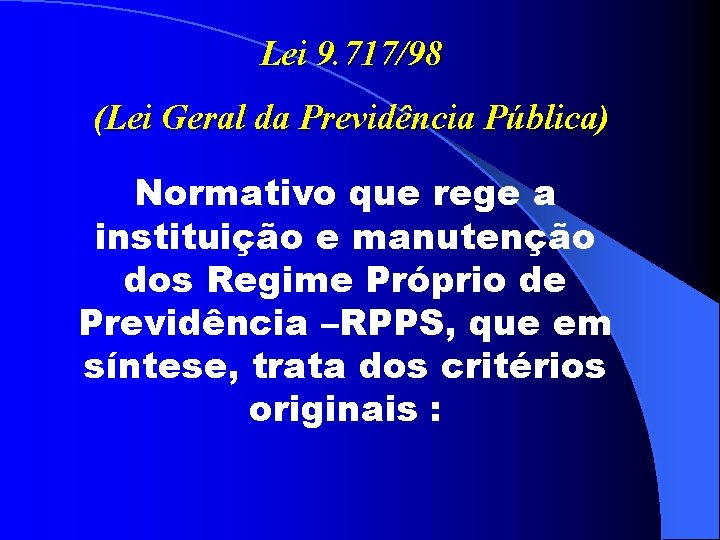 Lei 9. 717/98 (Lei Geral da Previdência Pública) Normativo que rege a instituição e