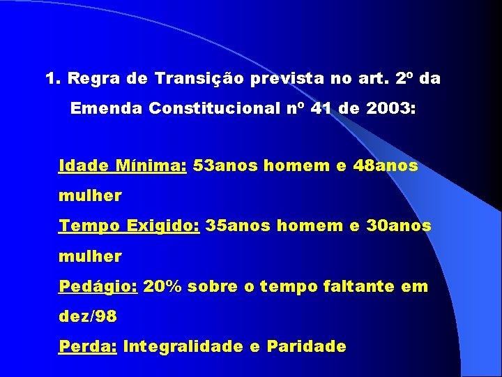 1. Regra de Transição prevista no art. 2º da Emenda Constitucional nº 41 de